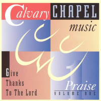 PRAISE 1:  Give Thanks To The Lord [Calvary Chapel]